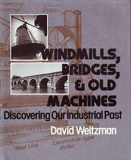 Windmills, Bridges & Old Machines: Discovering Our Industrial Past book cover